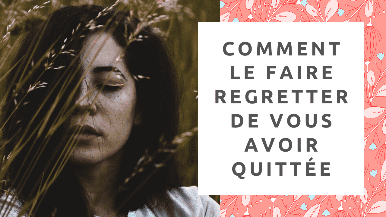 le faire regretter